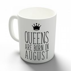 Queens are born in August - augusztusi hercegnők